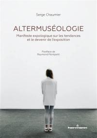Altermuséologie : manifeste expologique sur les tendances et le devenir de l'exposition