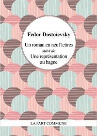 Un roman en neuf lettres; Suivi de Une représentation au bagne