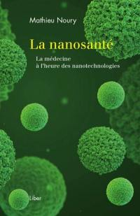 La nanosanté  : la médecine à l'heure des nanotechnologies