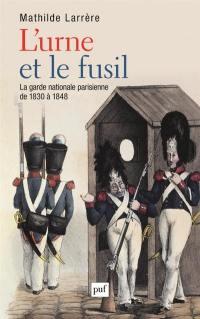 L'urne et le fusil : la garde nationale parisienne de 1830 à 1848