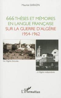 666 thèses et mémoires en langue française sur la guerre d'Algérie, 1954-1962 : soutenus devant les universités françaises et étrangères de 1960 à 2011