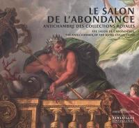 Le salon de l'Abondance : antichambre des collections royales = The salon de l'Abondance : the antechamber of the royal collections