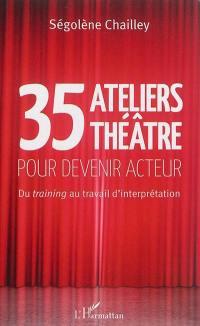 35 ateliers théâtre pour devenir acteur : du training au travail d'interprétation