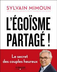 L'égoïsme partagé ! : le secret des couples heureux