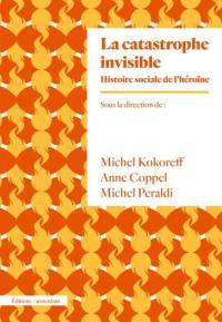 La catastrophe invisible : histoire sociale de l'héroïne (France, années 1950-2000)