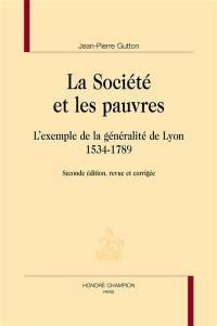 La société et les pauvres : l'exemple de la généralité de Lyon : 1534-1789