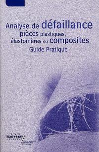 Analyse de défaillance pièces plastiques, élastomères ou composites : guide pratique