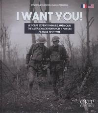 I want you : le corps expéditionnaire américain : France, 1917-1918 = I want you : the American expeditionary forces : France, 1917-1918
