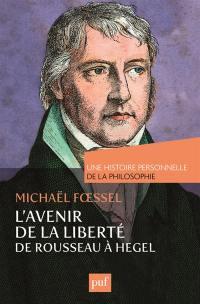 L'avenir de la liberté : Rousseau, Kant, Hegel