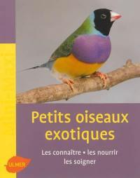 Les petits oiseaux exotiques : les connaître, les nourrir, les soigner