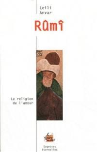 Rûmî : la religion de l'amour
