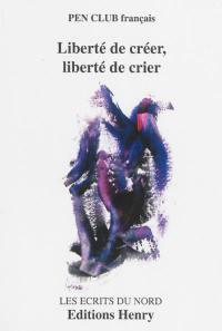 Liberté de créer, liberté de crier