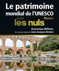 Le patrimoine mondial de l'Unesco, illustré, pour les nuls