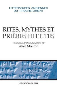 Rites, mythes et prières hittites