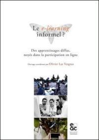 """Le e-learning informel ? : des apprentissages diffus, noyés dans la participation en ligne : symposium présenté lors du colloque """"La e-formation des adultes et des jeunes adultes"""", Université de Lille, les 3, 4 et 5 juin 2015"""