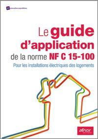 Le guide d'application de la norme NF C 15-100 : pour les installations électriques des logements