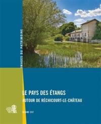 Le pays des étangs : autour de Réchicourt-le-Château