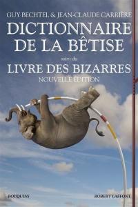 Dictionnaire de la bêtise et des erreurs de jugement; Suivi de Le Livre des bizarres