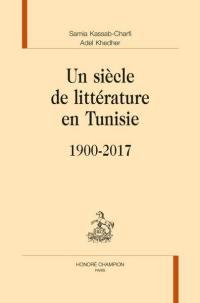 Un siècle de littérature en Tunisie (1900-2017)