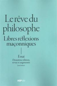 Le rêve du philosophe : libres réflexions maçonniques : essai