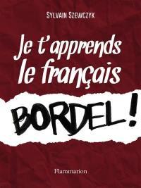 Je t'apprends le français, bordel !
