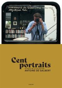 Cent portraits extraits de la collection Antoine de Galbert