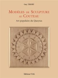 Modèles de sculpture au couteau : art populaire du Queyras