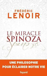Le miracle Spinoza : une philosophie pour éclairer notre vie