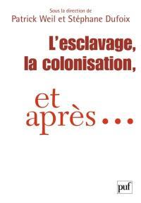 L'esclavage, la colonisation, et après
