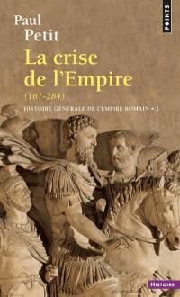 Histoire générale de l'Empire romain. Volume 2, La Crise de l'Empire