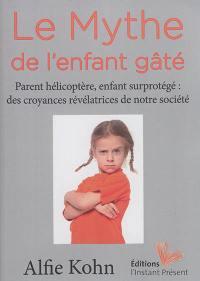 Le mythe de l'enfant gâté : parent hélicoptère, enfant surprotégé : des croyances révélatrices de notre société