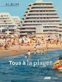 Tous à la plage ! : exposition, Paris, Cité de l'architecture et du patrimoine, du 19 octobre 2016 au 20 février 2017