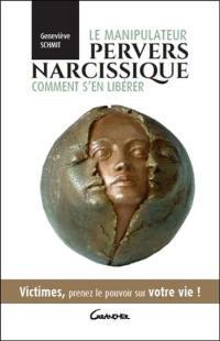 Le manipulateur pervers narcissique : comment s'en libérer : victimes, prenez le pouvoir sur votre vie !