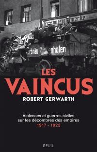 Les vaincus : violences et guerres civiles sur les décombres des empires : 1917-1923
