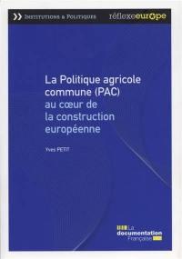 La politique agricole commune (PAC) : au coeur de la construction européenne