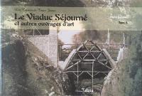 Les carnets du train jaune. Volume 6, Le viaduc Séjourné : et autres ouvrages d'art : Il n'est pas permis de faire laid (Paul Séjourné)