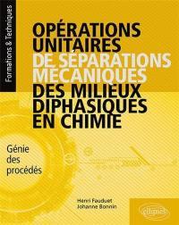 Opérations unitaires de séparations mécaniques des milieux diphasiques en chimie