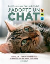 J'adopte un chat : accueillir, aimer et prendre soin de son nouvel animal de compagnie