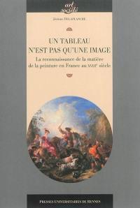 Un tableau n'est pas qu'une image : la reconnaissance de la matière de la peinture en France au XVIIIe siècle