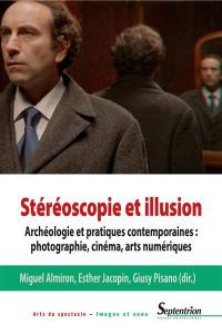 Stéréoscopie et illusion : archéologie et pratiques contemporaines : photographie, cinéma, arts numériques