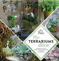 Mes terrariums déco : cultures en bocaux, éco-systèmes autonomes et faciles à entretenir