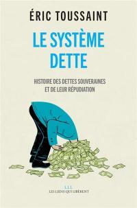 Le système dette : histoire des dettes souveraines et de leur répudiation