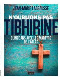 N'oublions pas Tibhirine ! : quinze ans avec les martyrs de l'Atlas