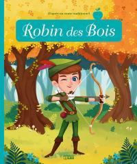 Robin des bois : d'après un conte traditionnel