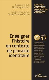 Raisons, comparaisons, éducations. n° 17, Enseigner l'histoire en contexte de pluralité identitaire