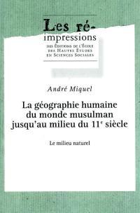 La géographie humaine du monde musulman jusqu'au milieu du 11e siècle. Volume 3, Le milieu naturel