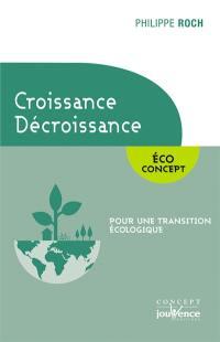 Croissance, décroissance : éco concept : pour une transition écologique