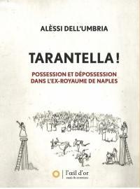 Tarantella ! : possession et dépossession dans l'ex-royaume de Naples