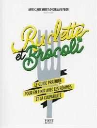 Raclette et brocoli : le guide pratique pour en finir avec les régimes et la culpabilité