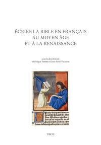 Ecrire la Bible en français au Moyen Age et à la Renaissance
